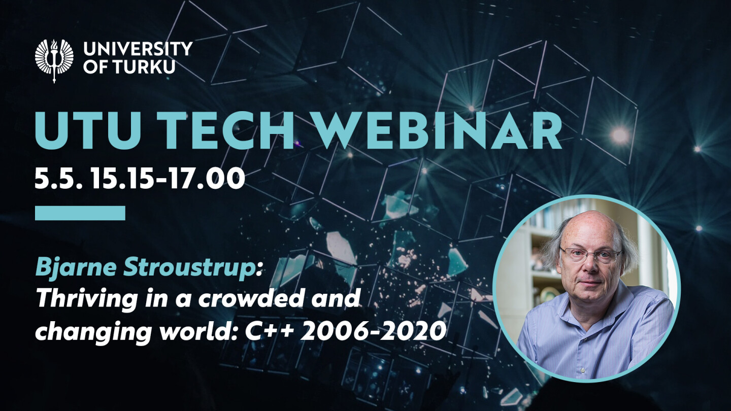 UTU Tech Webinar with computer scientist Bjarne Stroustrup 5.5. Thriving in a crowded and changing world: C++ 2006-2020